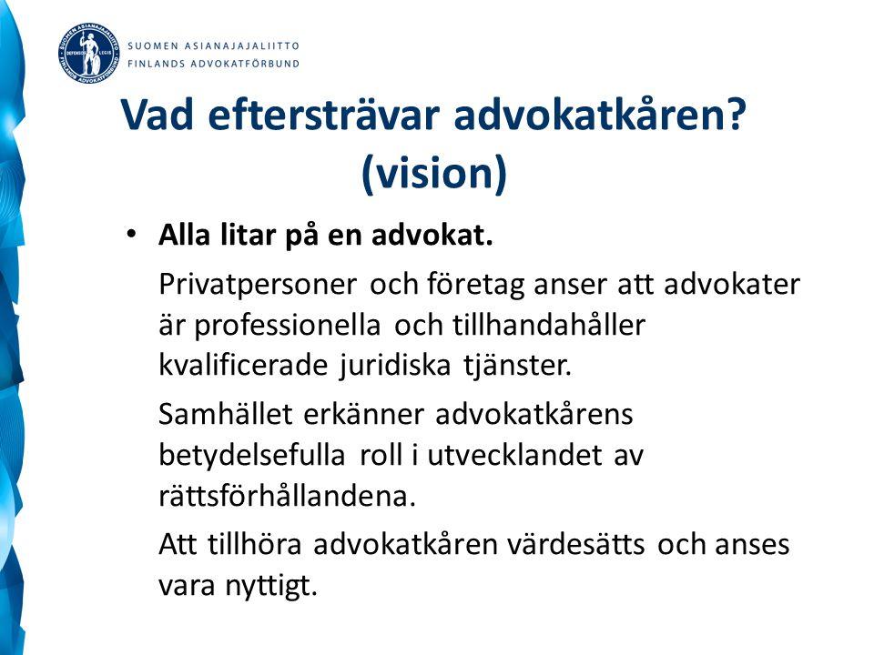 Vad eftersträvar advokatkåren? (vision) Alla litar på en advokat. Privatpersoner och företag anser att advokater är professionella och tillhandahåller