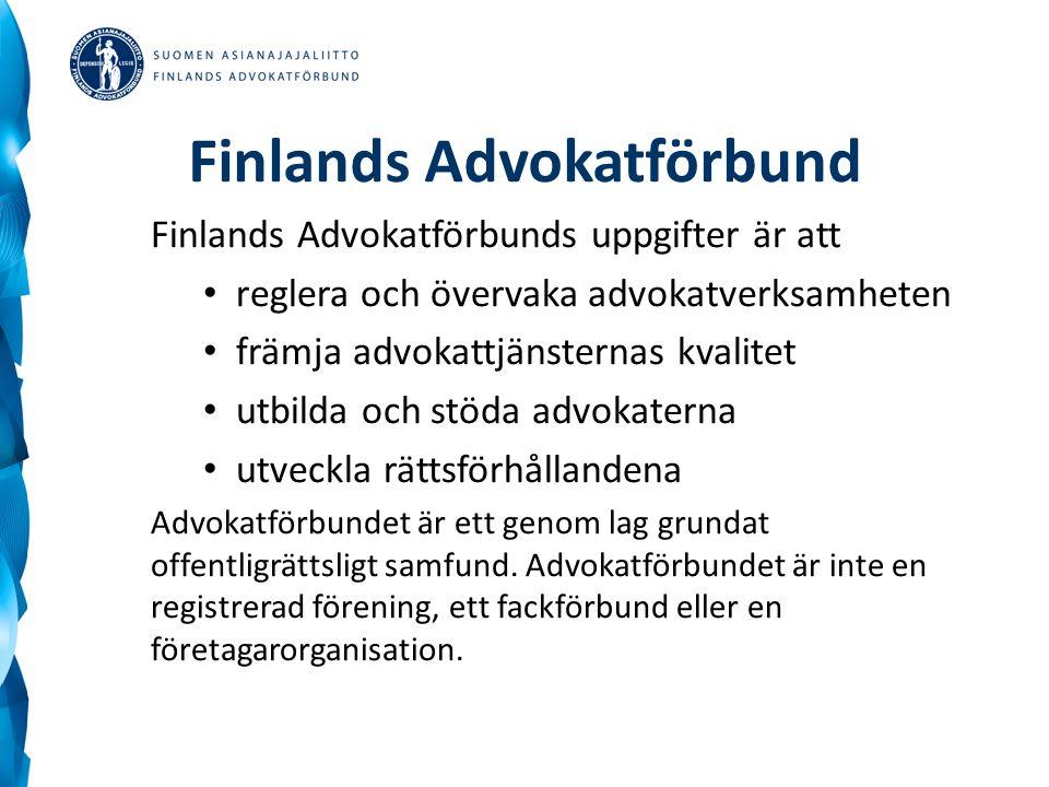 Finlands Advokatförbund Finlands Advokatförbunds uppgifter är att reglera och övervaka advokatverksamheten främja advokattjänsternas kvalitet utbilda