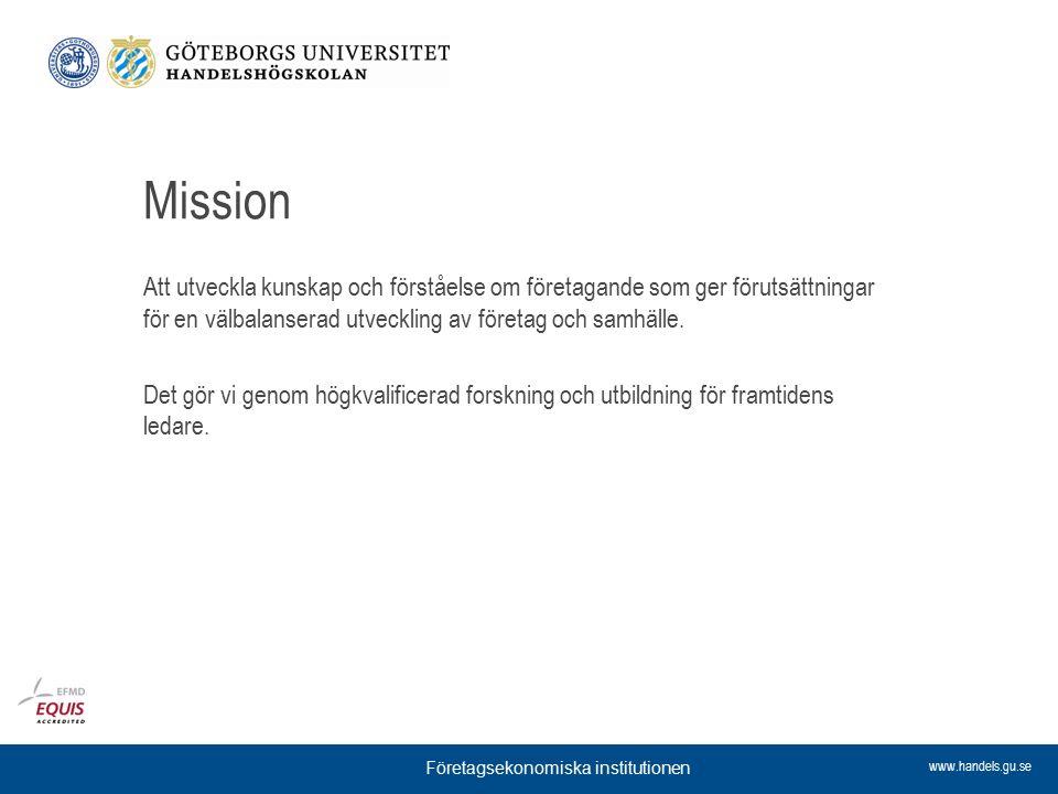 www.handels.gu.se Mission Att utveckla kunskap och förståelse om företagande som ger förutsättningar för en välbalanserad utveckling av företag och sa