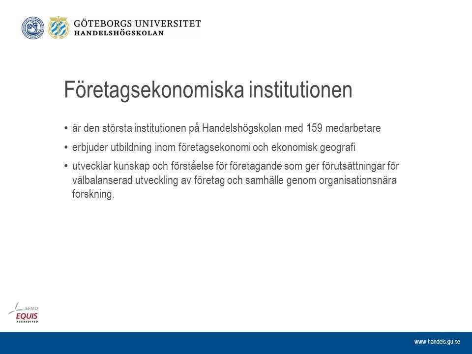 www.handels.gu.se Företagsekonomiska institutionen är den största institutionen på Handelshögskolan med 159 medarbetare erbjuder utbildning inom föret