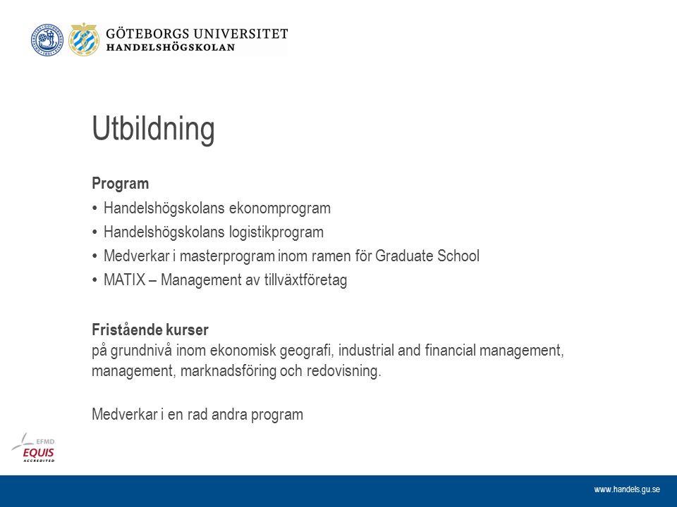 www.handels.gu.se Utbildning Program Handelshögskolans ekonomprogram Handelshögskolans logistikprogram Medverkar i masterprogram inom ramen för Gradua
