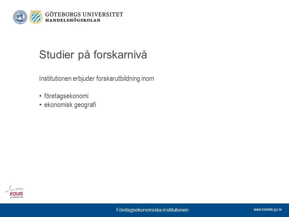 www.handels.gu.se Studier på forskarnivå Institutionen erbjuder forskarutbildning inom företagsekonomi ekonomisk geografi Företagsekonomiska instituti