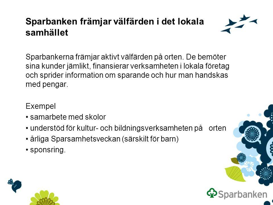 Sparbanken främjar välfärden i det lokala samhället Sparbankerna främjar aktivt välfärden på orten.