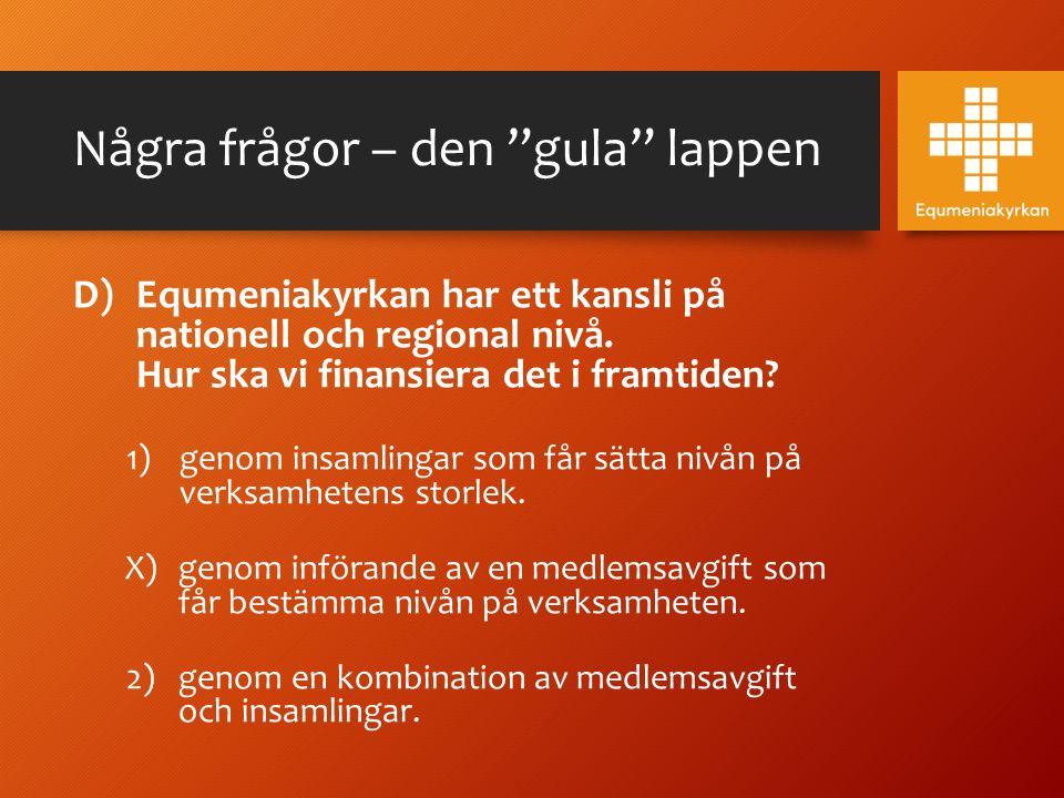 """Några frågor – den """"gula"""" lappen D) Equmeniakyrkan har ett kansli på nationell och regional nivå. Hur ska vi finansiera det i framtiden? 1)genom insam"""