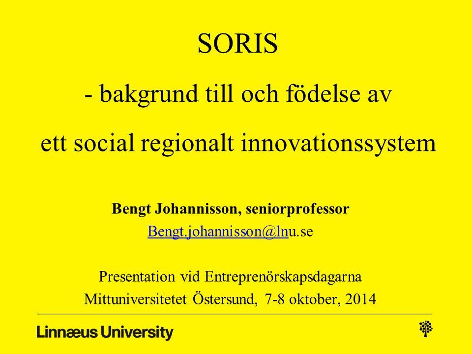 SORIS - bakgrund till och födelse av ett social regionalt innovationssystem Bengt Johannisson, seniorprofessor Bengt.johannisson@lnBengt.johannisson@lnu.se Presentation vid Entreprenörskapsdagarna Mittuniversitetet Östersund, 7-8 oktober, 2014