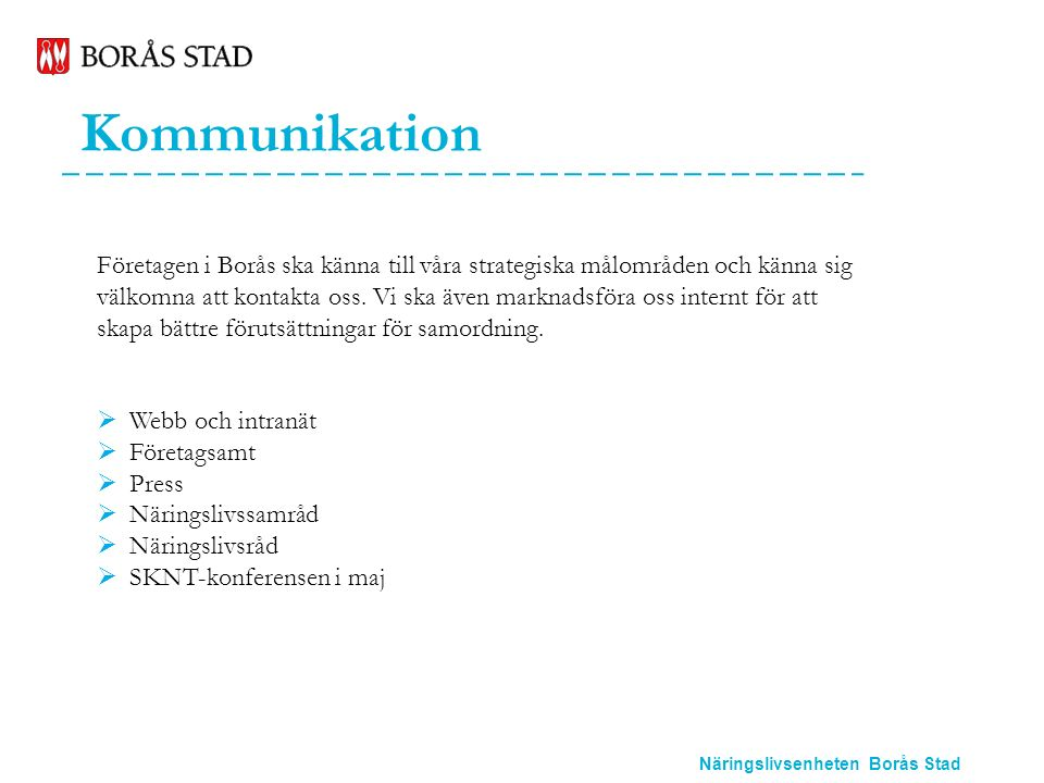 Näringslivsenheten Borås Stad Kommunikation Företagen i Borås ska känna till våra strategiska målområden och känna sig välkomna att kontakta oss.