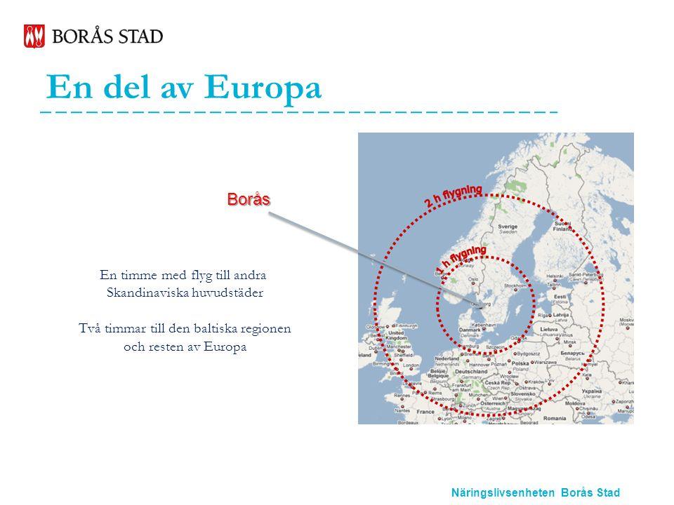 Näringslivsenheten Borås Stad En del av Europa Borås En timme med flyg till andra Skandinaviska huvudstäder Två timmar till den baltiska regionen och resten av Europa