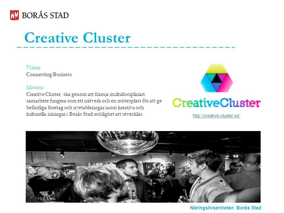 Näringslivsenheten Borås Stad Creative Cluster Vision Connecting Business Mission Creative Cluster ska genom att främja multidisciplinärt samarbete fungera som ett nätverk och en mötesplats för att ge befintliga företag och nyetableringar inom kreativa och kulturella näringar i Borås Stad möjlighet att utvecklas.