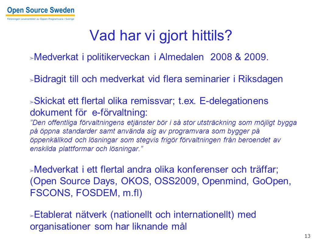 13 ➢ Medverkat i politikerveckan i Almedalen 2008 & 2009.