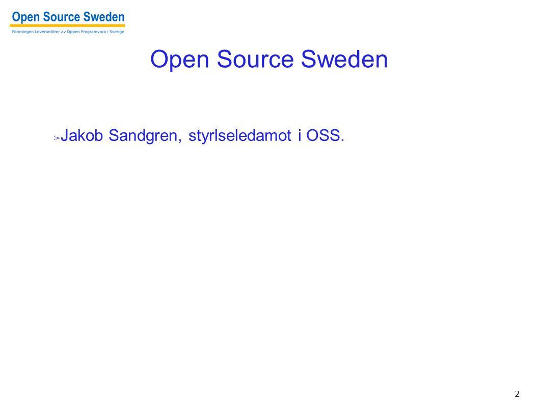3 Open Source Sweden ➢ Jakob Sandgren, styrlseledamot i OSS. ➢ Jobbar till vardags på: