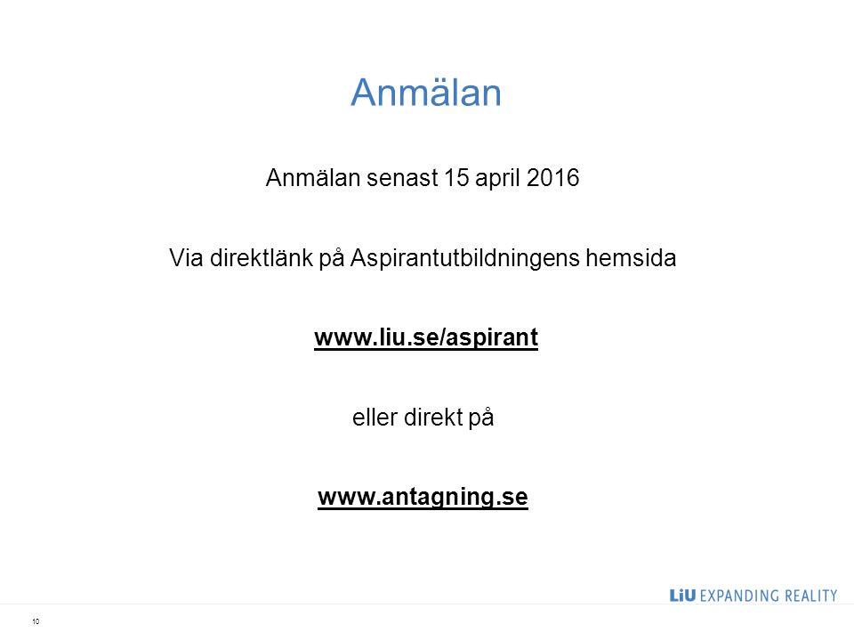 Anmälan Anmälan senast 15 april 2016 Via direktlänk på Aspirantutbildningens hemsida www.liu.se/aspirant eller direkt på www.antagning.se 10