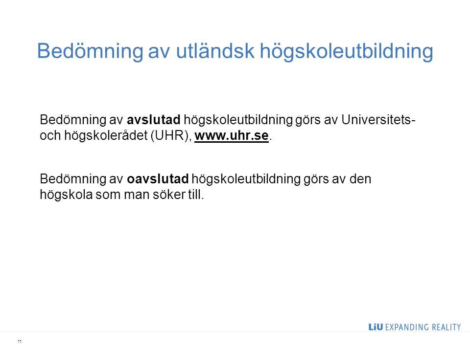 Bedömning av utländsk högskoleutbildning Bedömning av avslutad högskoleutbildning görs av Universitets- och högskolerådet (UHR), www.uhr.se.