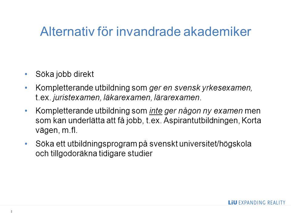 Alternativ för invandrade akademiker Söka jobb direkt Kompletterande utbildning som ger en svensk yrkesexamen, t.ex.