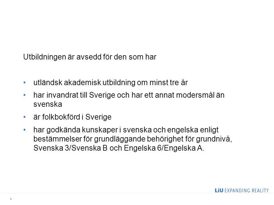 Utbildningen är avsedd för den som har utländsk akademisk utbildning om minst tre år har invandrat till Sverige och har ett annat modersmål än svenska är folkbokförd i Sverige har godkända kunskaper i svenska och engelska enligt bestämmelser för grundläggande behörighet för grundnivå, Svenska 3/Svenska B och Engelska 6/Engelska A.