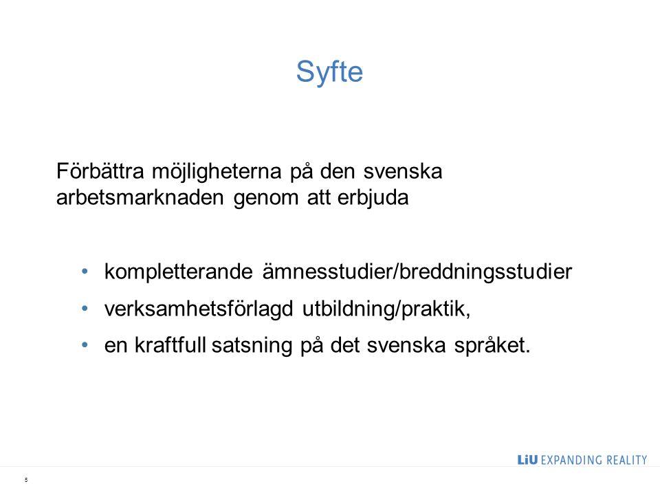Syfte Förbättra möjligheterna på den svenska arbetsmarknaden genom att erbjuda kompletterande ämnesstudier/breddningsstudier verksamhetsförlagd utbildning/praktik, en kraftfull satsning på det svenska språket.
