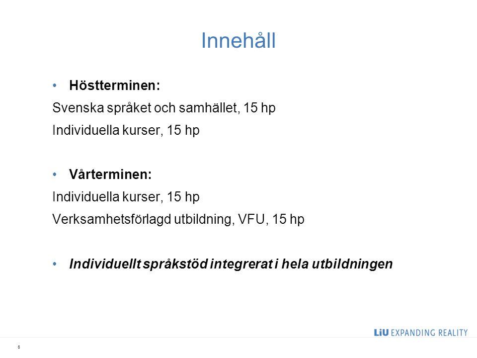 Innehåll Höstterminen: Svenska språket och samhället, 15 hp Individuella kurser, 15 hp Vårterminen: Individuella kurser, 15 hp Verksamhetsförlagd utbildning, VFU, 15 hp Individuellt språkstöd integrerat i hela utbildningen 6