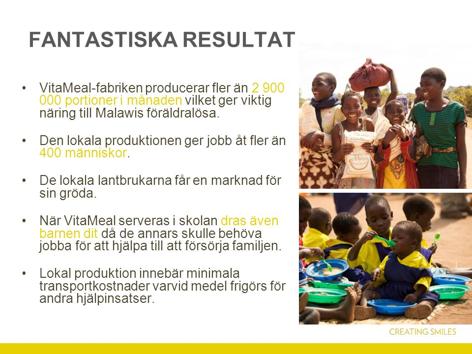 FANTASTISKA RESULTAT VitaMeal-fabriken producerar fler än 2 900 000 portioner i månaden vilket ger viktig näring till Malawis föräldralösa.