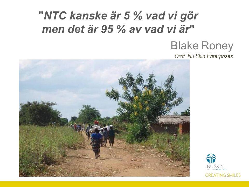 NTC kanske är 5 % vad vi gör men det är 95 % av vad vi är Blake Roney Ordf. Nu Skin Enterprises
