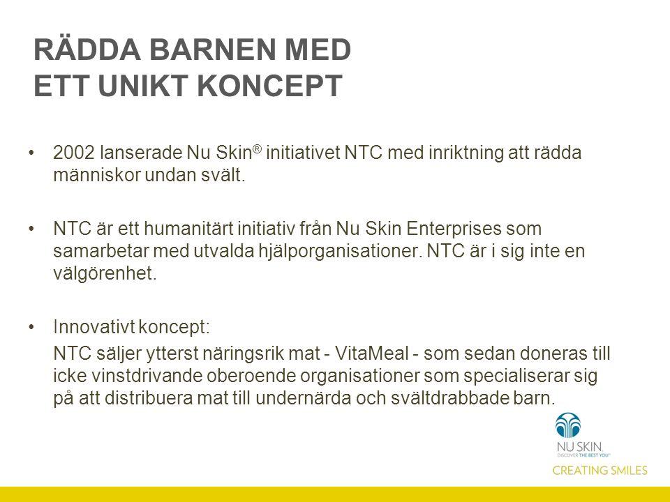RÄDDA BARNEN MED ETT UNIKT KONCEPT 2002 lanserade Nu Skin ® initiativet NTC med inriktning att rädda människor undan svält.