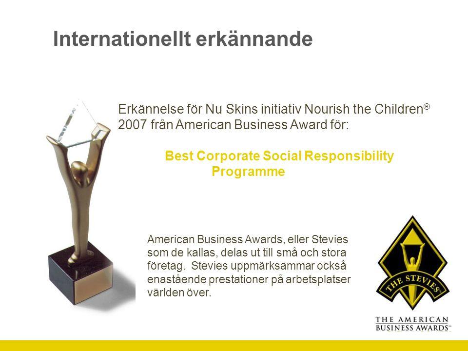 Internationellt erkännande Erkännelse för Nu Skins initiativ Nourish the Children ® 2007 från American Business Award för: Best Corporate Social Responsibility Programme American Business Awards, eller Stevies som de kallas, delas ut till små och stora företag.
