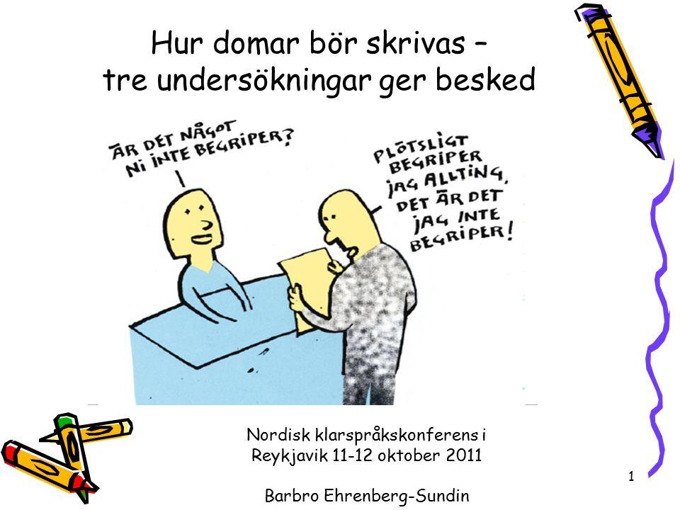Nordisk klarspråkskonferens i Reykjavik 11-12 oktober 2011 Barbro Ehrenberg-Sundin 1 Hur domar bör skrivas – tre undersökningar ger besked