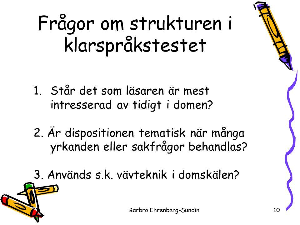 Frågor om strukturen i klarspråkstestet Barbro Ehrenberg-Sundin10 1.Står det som läsaren är mest intresserad av tidigt i domen.