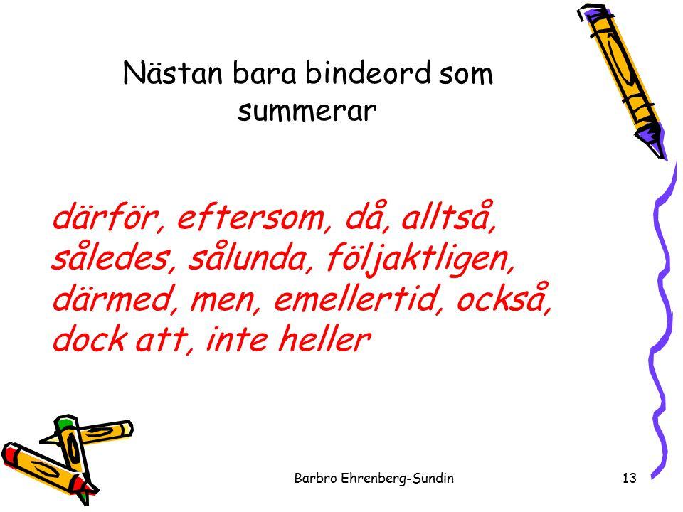 Nästan bara bindeord som summerar Barbro Ehrenberg-Sundin13 därför, eftersom, då, alltså, således, sålunda, följaktligen, därmed, men, emellertid, också, dock att, inte heller