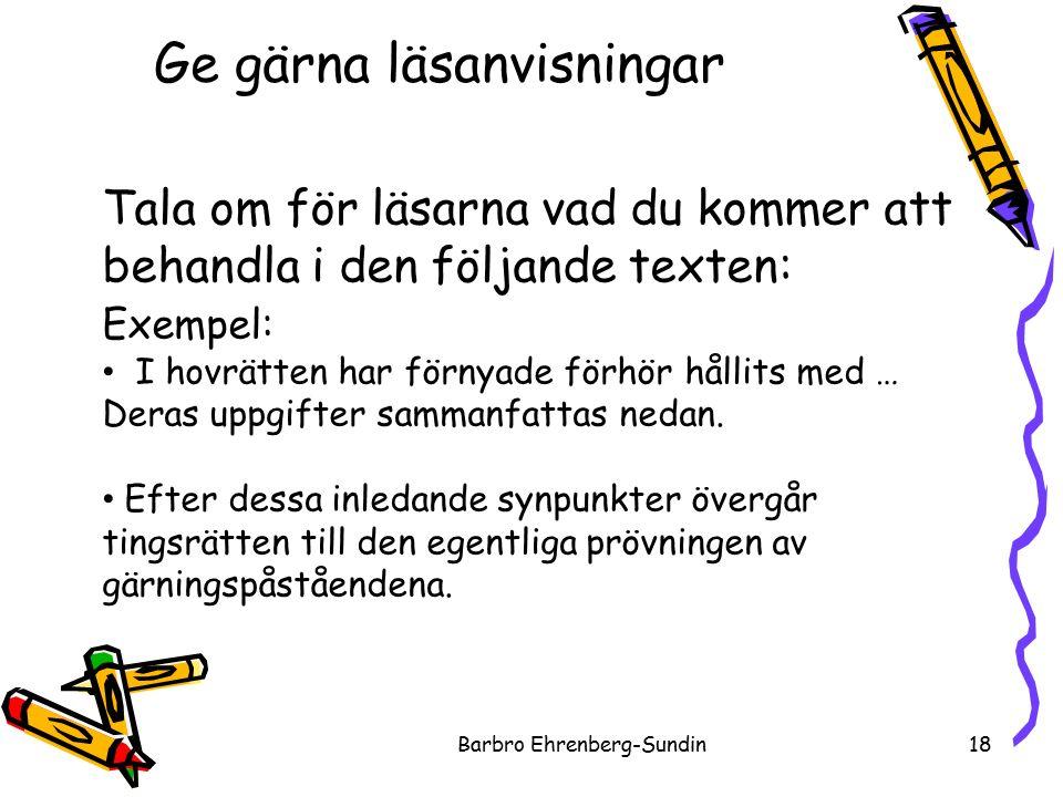 Ge gärna läsanvisningar 18Barbro Ehrenberg-Sundin Tala om för läsarna vad du kommer att behandla i den följande texten: Exempel: I hovrätten har förnyade förhör hållits med … Deras uppgifter sammanfattas nedan.
