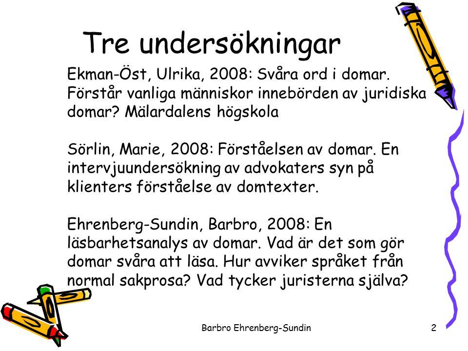 Tre undersökningar Barbro Ehrenberg-Sundin2 Ekman-Öst, Ulrika, 2008: Svåra ord i domar.
