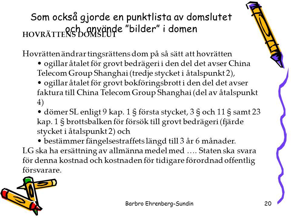 Som också gjorde en punktlista av domslutet och använde bilder i domen Barbro Ehrenberg-Sundin20 HOVRÄTTENS DOMSLUT Hovrätten ändrar tingsrättens dom på så sätt att hovrätten ogillar åtalet för grovt bedrägeri i den del det avser China Telecom Group Shanghai (tredje stycket i åtalspunkt 2), ogillar åtalet för grovt bokföringsbrott i den del det avser faktura till China Telecom Group Shanghai (del av åtalspunkt 4) dömer SL enligt 9 kap.