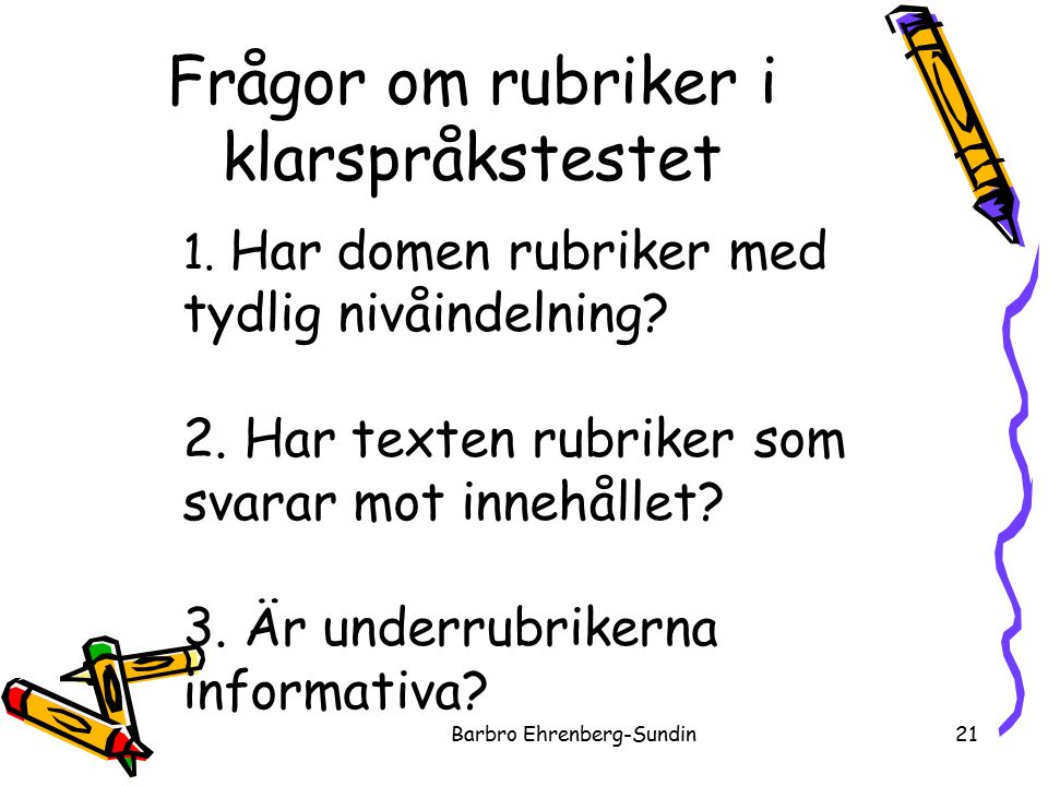 Frågor om rubriker i klarspråkstestet Barbro Ehrenberg-Sundin21 1.