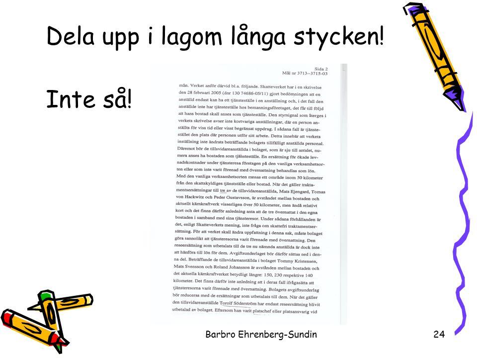 Dela upp i lagom långa stycken! Barbro Ehrenberg-Sundin24 Inte så!