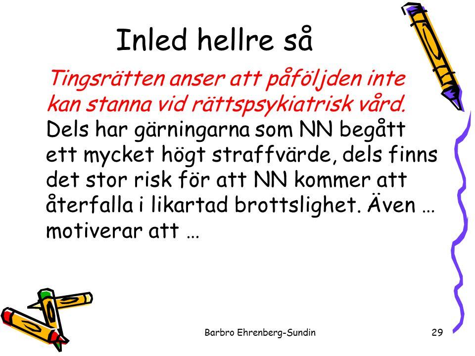 Inled hellre så Barbro Ehrenberg-Sundin29 Tingsrätten anser att påföljden inte kan stanna vid rättspsykiatrisk vård.