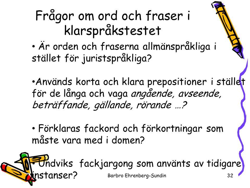 Frågor om ord och fraser i klarspråkstestet Barbro Ehrenberg-Sundin32 Är orden och fraserna allmänspråkliga i stället för juristspråkliga.