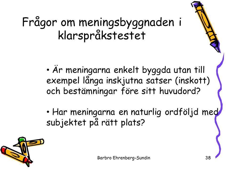 Frågor om meningsbyggnaden i klarspråkstestet Barbro Ehrenberg-Sundin38 Är meningarna enkelt byggda utan till exempel långa inskjutna satser (inskott) och bestämningar före sitt huvudord.