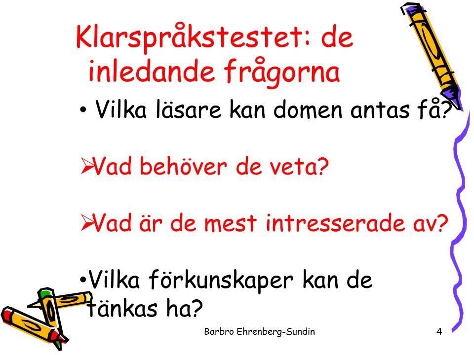 Frågor om styckeindelning i klarspråkstestet Barbro Ehrenberg-Sundin25 Är nya stycken markerade med blankrad.