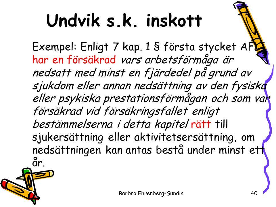 Undvik s.k. inskott Barbro Ehrenberg-Sundin40 Exempel: Enligt 7 kap.