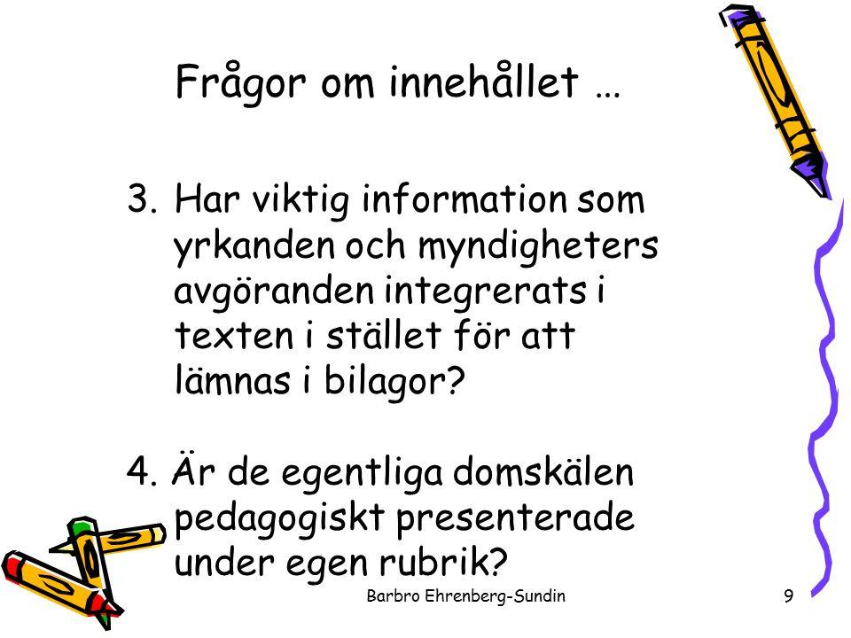 Barbro Ehrenberg-Sundin9 3.Har viktig information som yrkanden och myndigheters avgöranden integrerats i texten i stället för att lämnas i bilagor.