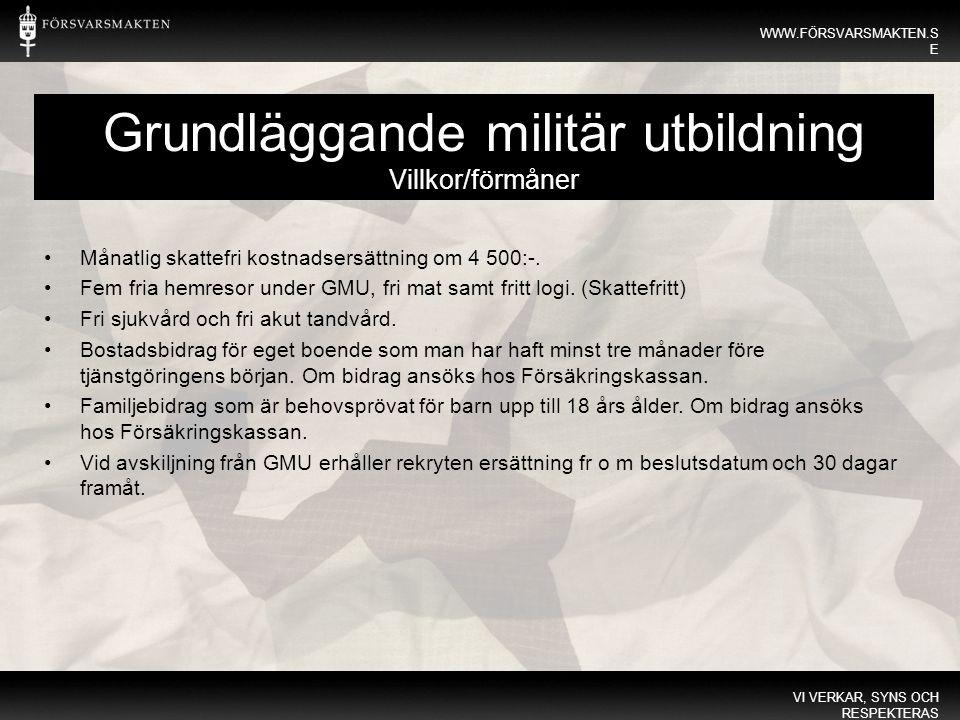 WWW.FÖRSVARSMAKTEN.S E VI VERKAR, SYNS OCH RESPEKTERAS WWW.FÖRSVARSMAKTEN.S E Grundläggande militär utbildning Villkor/förmåner Månatlig skattefri kostnadsersättning om 4 500:-.