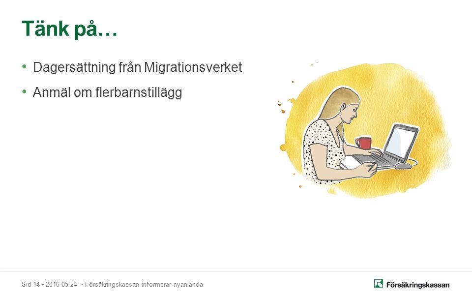 Sid 14 2016-05-24 Försäkringskassan informerar nyanlända Dagersättning från Migrationsverket Anmäl om flerbarnstillägg Tänk på…