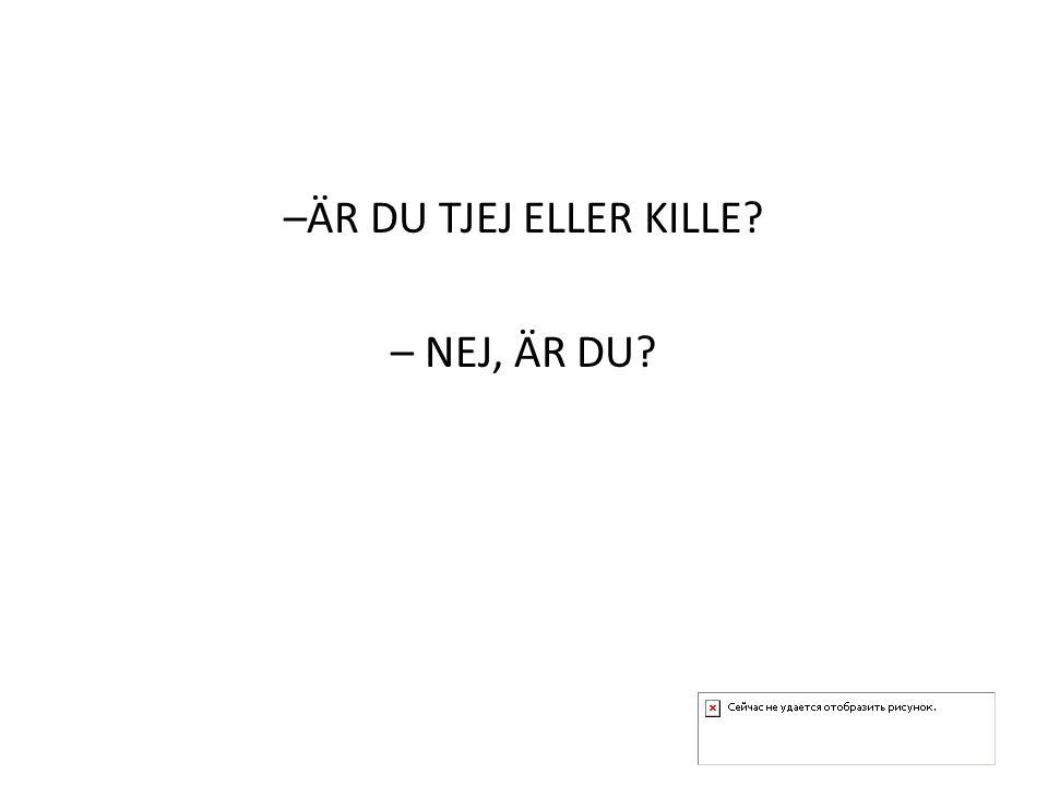 –ÄR DU TJEJ ELLER KILLE – NEJ, ÄR DU
