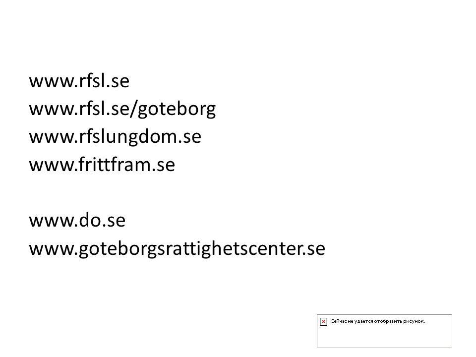 www.rfsl.se www.rfsl.se/goteborg www.rfslungdom.se www.frittfram.se www.do.se www.goteborgsrattighetscenter.se
