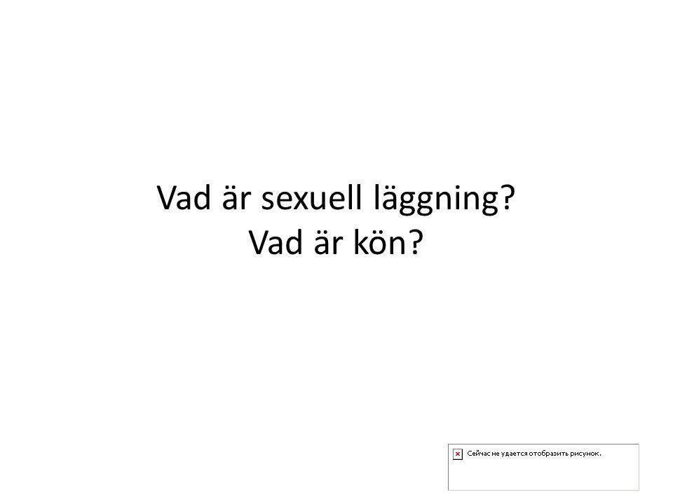 Vad är sexuell läggning? Vad är kön?