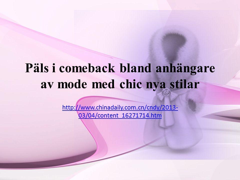 Päls i comeback bland anhängare av mode med chic nya stilar http://www.chinadaily.com.cn/cndy/2013- 03/04/content_16271714.htm