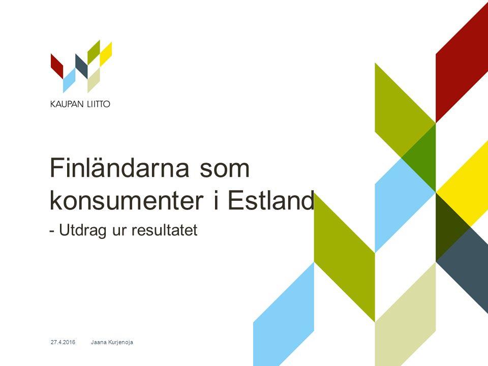 Jaana Kurjenoja27.4.2016 Finländarna som konsumenter i Estland - Utdrag ur resultatet