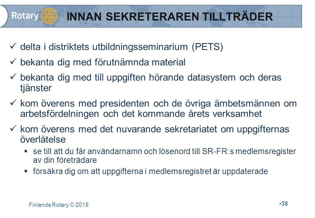 Finlands Rotary © 2015 38 INNAN SEKRETERAREN TILLTRÄDER delta i distriktets utbildningsseminarium (PETS) bekanta dig med förutnämnda material bekanta