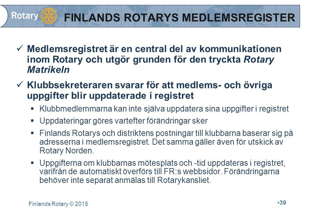 Finlands Rotary © 2015 39 FINLANDS ROTARYS MEDLEMSREGISTER Medlemsregistret är en central del av kommunikationen inom Rotary och utgör grunden för den