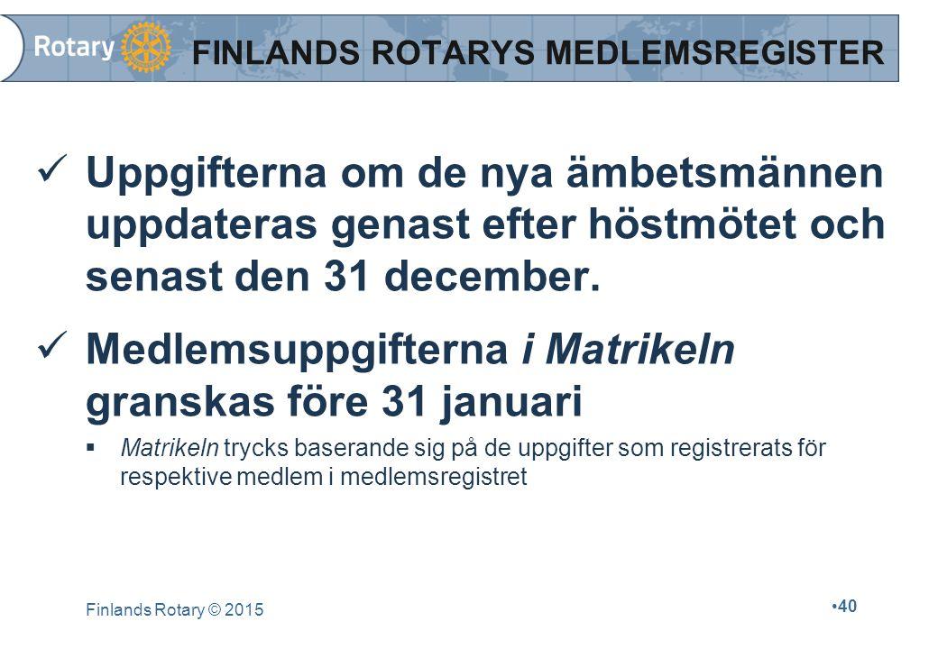 Finlands Rotary © 2015 40 FINLANDS ROTARYS MEDLEMSREGISTER Uppgifterna om de nya ämbetsmännen uppdateras genast efter höstmötet och senast den 31 dece