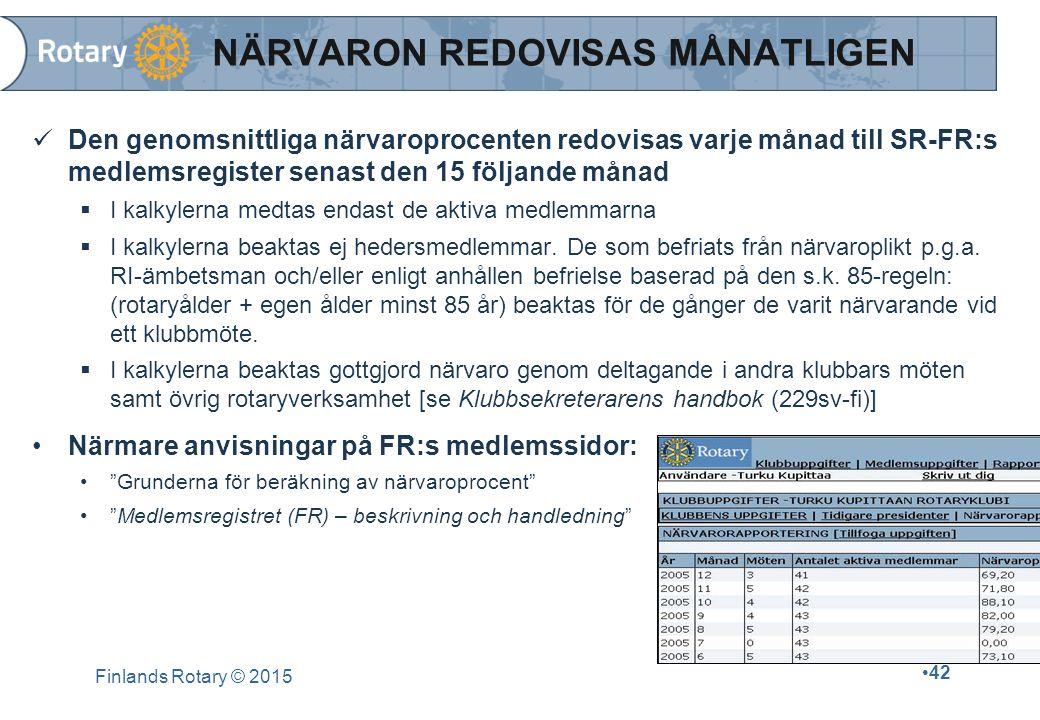 Finlands Rotary © 2015 42 NÄRVARON REDOVISAS MÅNATLIGEN Den genomsnittliga närvaroprocenten redovisas varje månad till SR-FR:s medlemsregister senast