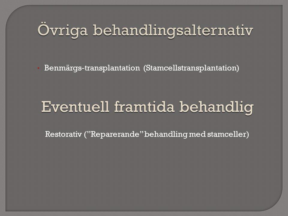 Benmärgs-transplantation (Stamcellstransplantation) Eventuell framtida behandlig Restorativ ( Reparerande behandling med stamceller)